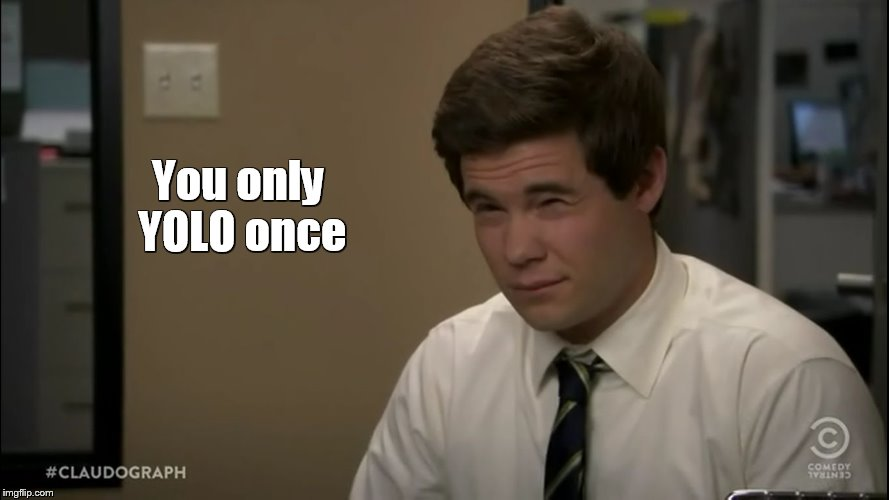 DeMamp-isms | You only YOLO once | image tagged in workaholics sup,adam demamp,demamp,yolo,breasts,boner | made w/ Imgflip meme maker