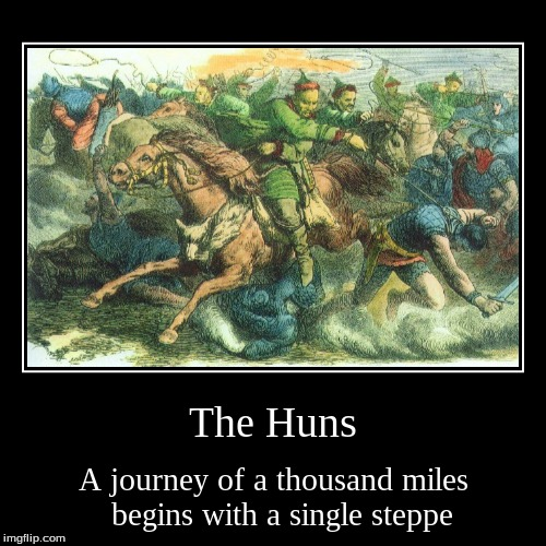 the Huns | The Huns | A journey of a thousand miles begins with a single steppe | image tagged in funny,demotivationals,huns,barbarian | made w/ Imgflip demotivational maker