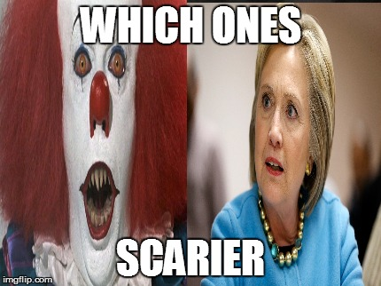 WHICH ONES; SCARIER | image tagged in hillary clinton,pennywise,stephen king,tim curry | made w/ Imgflip meme maker