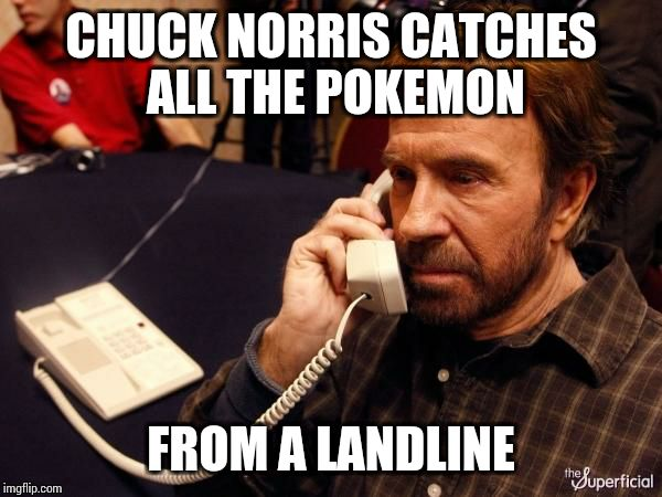 Chuck Norris Phone Meme | CHUCK NORRIS CATCHES ALL THE POKEMON FROM A LANDLINE | image tagged in chuck norris phone | made w/ Imgflip meme maker