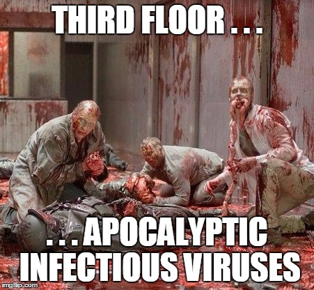 THIRD FLOOR . . . . . . APOCALYPTIC INFECTIOUS VIRUSES | made w/ Imgflip meme maker