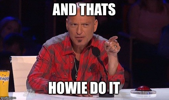 AND THATS HOWIE DO IT | made w/ Imgflip meme maker