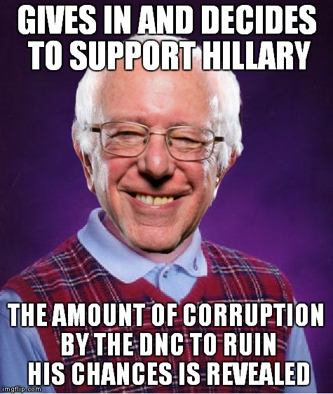 Looks like the DNC should have deleted some emails like Hillary did! | GIVES IN AND DECIDES TO SUPPORT HILLARY THE AMOUNT OF CORRUPTION BY THE DNC TO RUIN HIS CHANCES IS REVEALED | image tagged in bernie sanders,dncleaks,bad luck | made w/ Imgflip meme maker