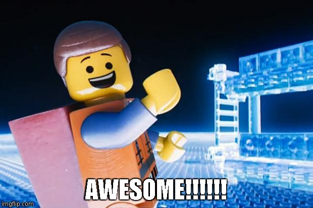 Lego Movie | AWESOME!!!!!! | image tagged in lego movie | made w/ Imgflip meme maker
