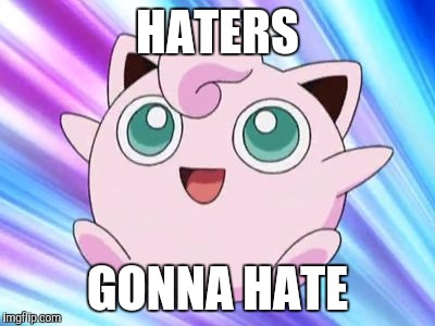 JigglyPuff | HATERS GONNA HATE | image tagged in jigglypuff | made w/ Imgflip meme maker