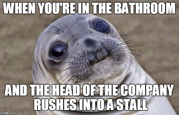 Awkward Moment Sealion | WHEN YOU'RE IN THE BATHROOM AND THE HEAD OF THE COMPANY RUSHES INTO A STALL | image tagged in memes,awkward moment sealion,bathroom humor,ceo | made w/ Imgflip meme maker