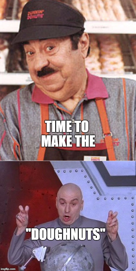 "TIME TO MAKE THE ""DOUGHNUTS"" 