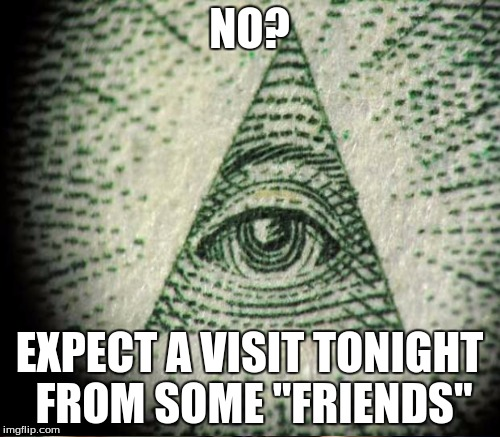 "NO? EXPECT A VISIT TONIGHT FROM SOME ""FRIENDS"" 