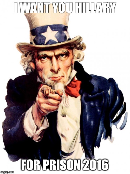 Uncle Sam | I WANT YOU HILLARY FOR PRISON 2016 | image tagged in memes,uncle sam | made w/ Imgflip meme maker