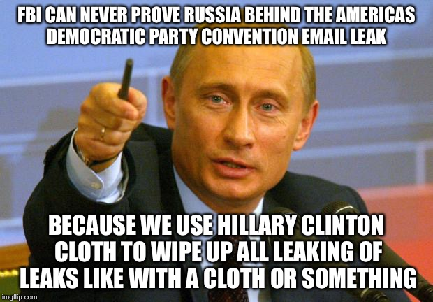 #DNCLeaks@GoodGuy | FBI CAN NEVER PROVE RUSSIA BEHIND THE AMERICAS DEMOCRATIC PARTY CONVENTION EMAIL LEAK BECAUSE WE USE HILLARY CLINTON CLOTH TO WIPE UP ALL LE | image tagged in dncleaks,democratic convention,hillary clinton,bernie sanders,debbie wasserman schultz,political meme | made w/ Imgflip meme maker