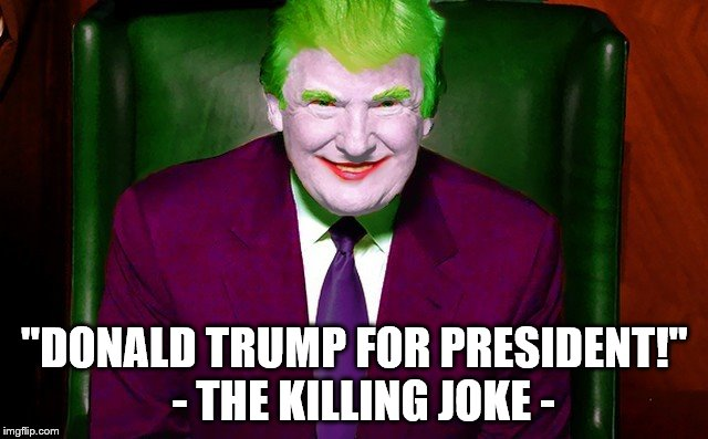 "Trump Joker |  ""DONALD TRUMP FOR PRESIDENT!""  - THE KILLING JOKE - 