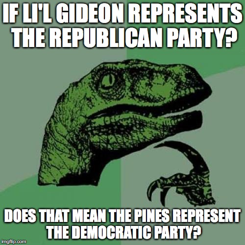 Gravity Falls: A Metaphor of the 2016 Presidential Election? |  IF LI'L GIDEON REPRESENTS THE REPUBLICAN PARTY? DOES THAT MEAN THE PINES REPRESENT THE DEMOCRATIC PARTY? | image tagged in memes,philosoraptor,president 2016,gravity falls | made w/ Imgflip meme maker