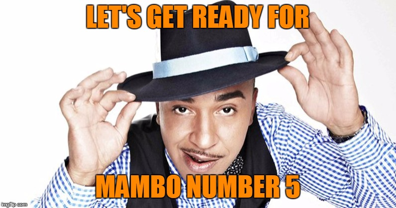 LET'S GET READY FOR MAMBO NUMBER 5 | made w/ Imgflip meme maker