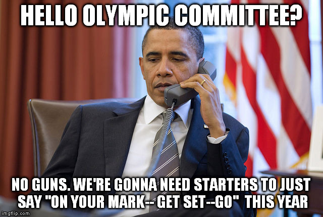 "HELLO OLYMPIC COMMITTEE? NO GUNS. WE'RE GONNA NEED STARTERS TO JUST SAY ""ON YOUR MARK-- GET SET--GO""  THIS YEAR 