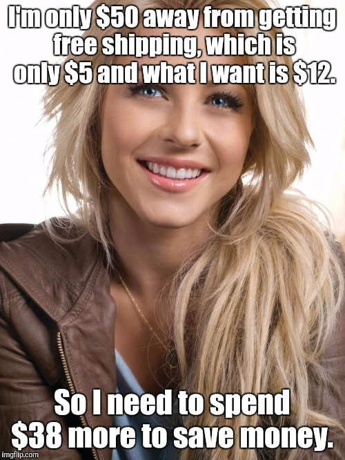 Oblivious Hot Girl Meme | I'm only $50 away from getting free shipping, which is only $5 and what I want is $12. So I need to spend $38 more to save money. | image tagged in memes,oblivious hot girl | made w/ Imgflip meme maker