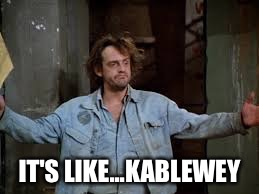 IT'S LIKE...KABLEWEY | made w/ Imgflip meme maker