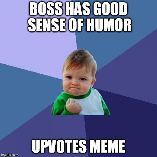 Success Kid Meme | BOSS HAS GOOD SENSE OF HUMOR UPVOTES MEME | image tagged in memes,success kid | made w/ Imgflip meme maker