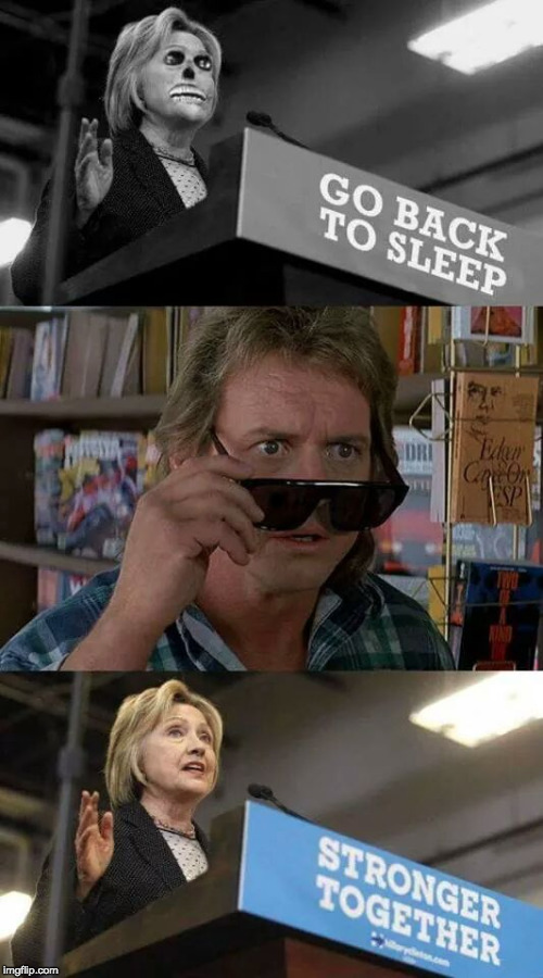 They Live for power and control | . | image tagged in hillary clinton,they live,trump,rowdy piper,dnc,bernie sanders | made w/ Imgflip meme maker