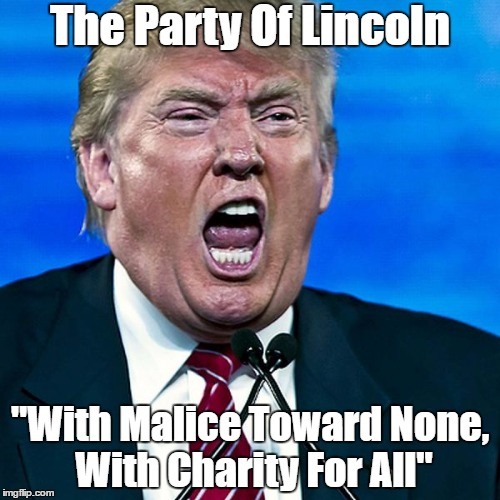 "The Party Of Lincoln ""With Malice Toward None, With Charity For All"" 