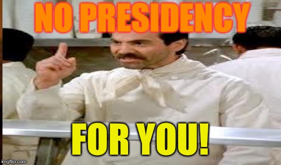 NO PRESIDENCY FOR YOU! | made w/ Imgflip meme maker