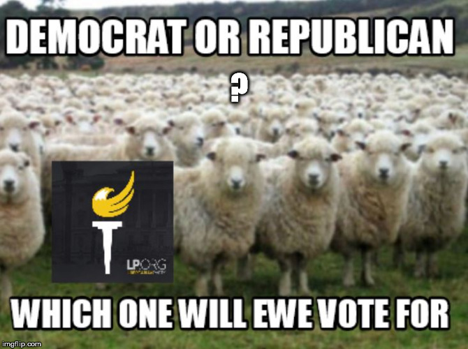 Attention All Sheep | ? | image tagged in liberty,live free,libertarian,election 2016,stupid voters,gary  johnson 2016 | made w/ Imgflip meme maker