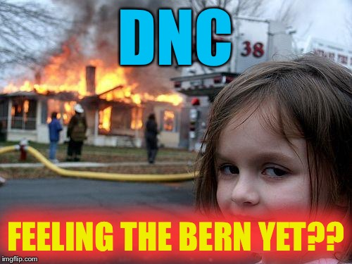 Disaster Girl Meme | DNC FEELING THE BERN YET?? | image tagged in memes,disaster girl | made w/ Imgflip meme maker