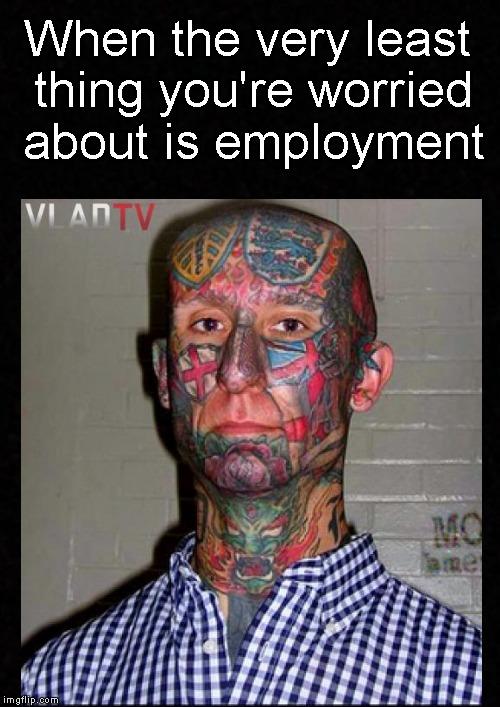 Job i don 39 t need no stinkin 39 job imgflip for Funny tattoo memes