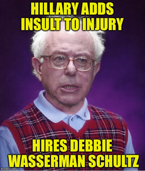 HILLARY ADDS INSULT TO INJURY HIRES DEBBIE WASSERMAN SCHULTZ | made w/ Imgflip meme maker