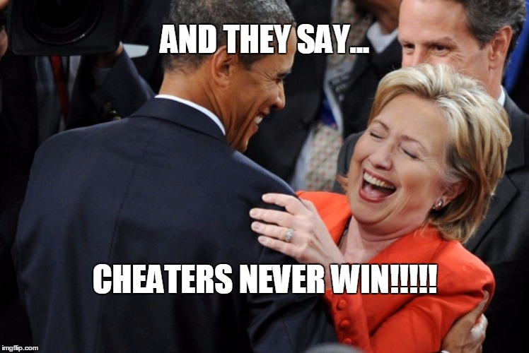 Hillary Cheats | AND THEY SAY... CHEATERS NEVER WIN!!!!! | image tagged in hillary laughing,democrats,democratic convention,obama,hillary clinton | made w/ Imgflip meme maker