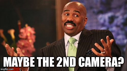 Steve Harvey Meme | MAYBE THE 2ND CAMERA? | image tagged in memes,steve harvey | made w/ Imgflip meme maker