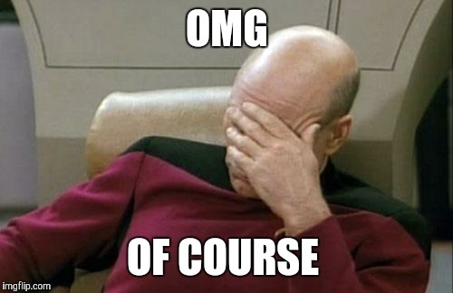 Captain Picard Facepalm Meme | OMG OF COURSE | image tagged in memes,captain picard facepalm | made w/ Imgflip meme maker