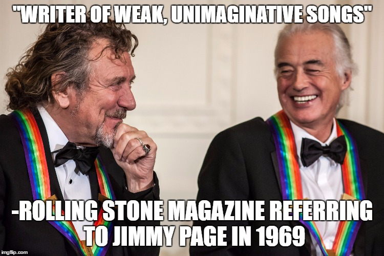 """WRITER OF WEAK, UNIMAGINATIVE SONGS"" -ROLLING STONE MAGAZINE REFERRING TO JIMMY PAGE IN 1969 