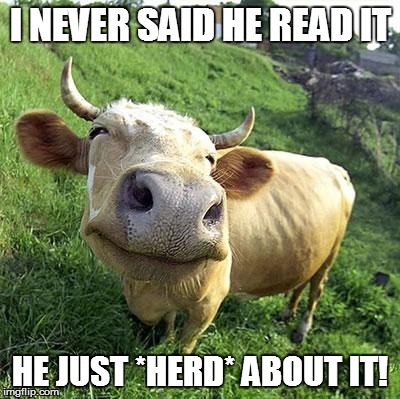 I NEVER SAID HE READ IT HE JUST *HERD* ABOUT IT! | made w/ Imgflip meme maker