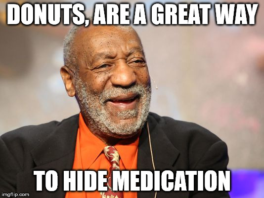 DONUTS, ARE A GREAT WAY TO HIDE MEDICATION | made w/ Imgflip meme maker