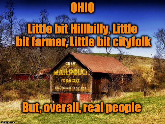 OHIO But, overall, real people Little bit Hillbilly, Little bit farmer, Little bit cityfolk | made w/ Imgflip meme maker