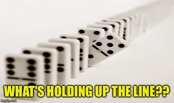 WHAT'S HOLDING UP THE LINE?? | made w/ Imgflip meme maker