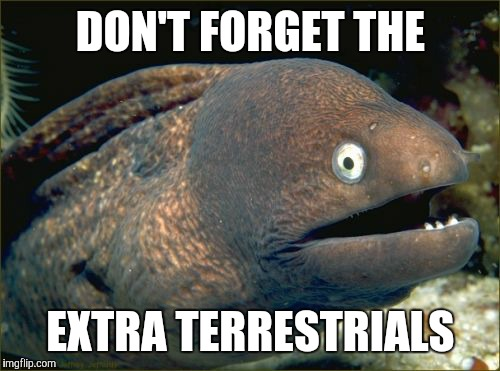 DON'T FORGET THE EXTRA TERRESTRIALS | made w/ Imgflip meme maker