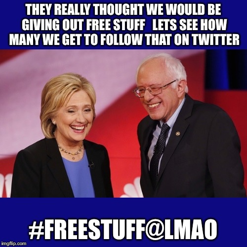 HASHTAG... I want to live with my parents when I grow up | THEY REALLY THOUGHT WE WOULD BE GIVING OUT FREE STUFF   LETS SEE HOW MANY WE GET TO FOLLOW THAT ON TWITTER #FREESTUFF@LMAO | image tagged in hillary clinton  bernie sanders,hillary clinton,bernie sanders,democratic convention,twitter | made w/ Imgflip meme maker