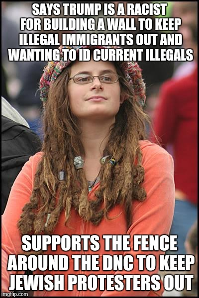 SAYS TRUMP IS A RACIST FOR BUILDING A WALL TO KEEP ILLEGAL IMMIGRANTS OUT AND WANTING TO ID CURRENT ILLEGALS SUPPORTS THE FENCE AROUND THE D | made w/ Imgflip meme maker