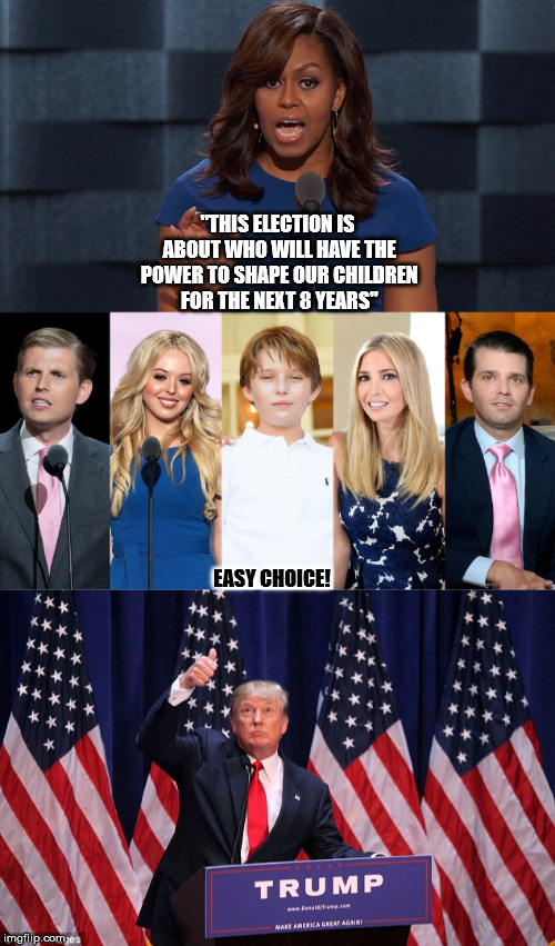 "Trump Children | ""THIS ELECTION IS ABOUT WHO WILL HAVE THE POWER TO SHAPE OUR CHILDREN FOR THE NEXT 8 YEARS"" EASY CHOICE! 