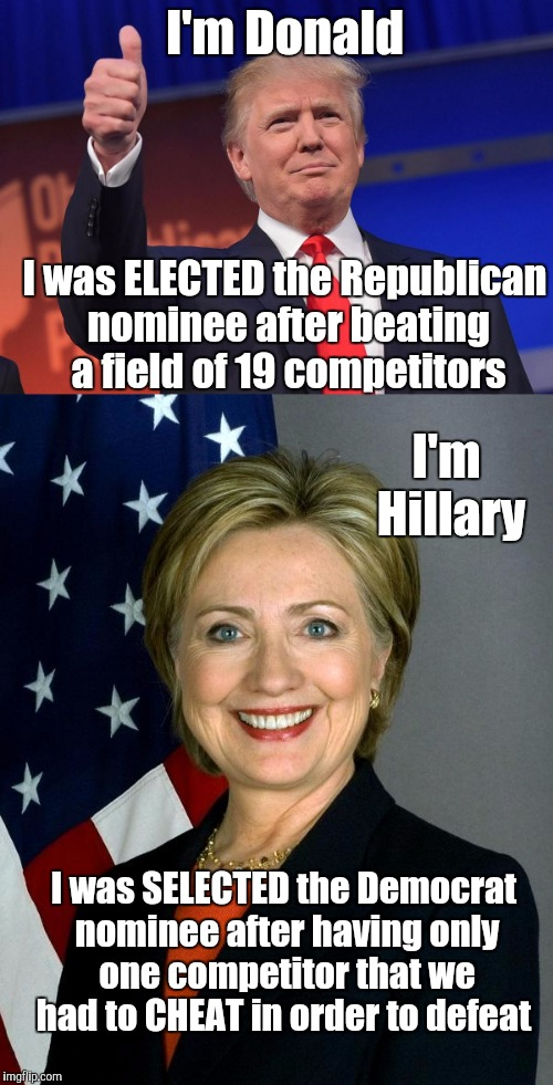 History in the Engineering |  I'm Donald; I was ELECTED the Republican nominee after beating a field of 19 competitors; I'm Hillary; I was SELECTED the Democrat nominee after having only one competitor that we had to CHEAT in order to defeat | image tagged in hillary clinton,donald trump,bernie sanders,dncleaks,dnc | made w/ Imgflip meme maker