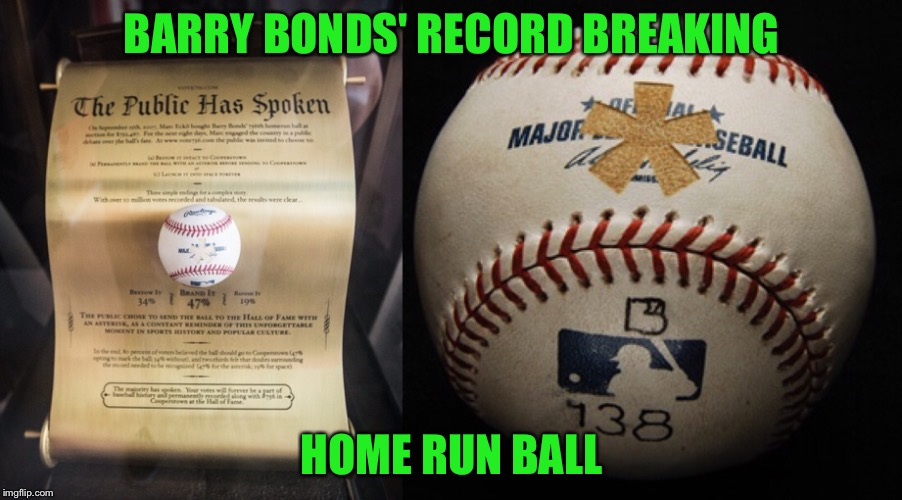 BARRY BONDS' RECORD BREAKING HOME RUN BALL | made w/ Imgflip meme maker