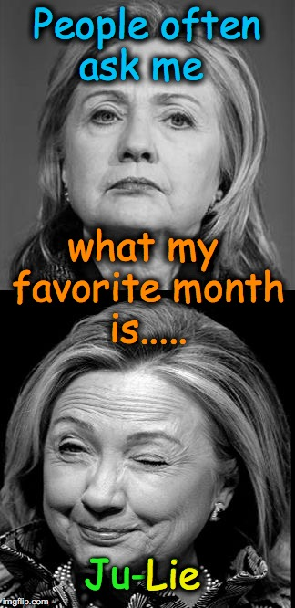 Hillary Makes Pun Of Herself | People often ask me Ju-Lie what my favorite month is..... Lie | image tagged in hillary winking | made w/ Imgflip meme maker