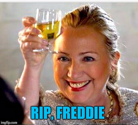 clinton toast | RIP, FREDDIE | image tagged in clinton toast | made w/ Imgflip meme maker