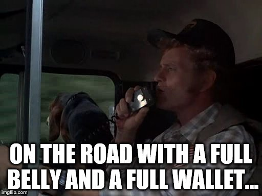 ON THE ROAD WITH A FULL BELLY AND A FULL WALLET... | made w/ Imgflip meme maker