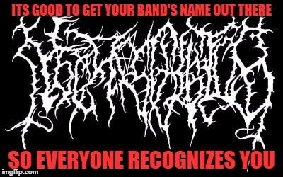 unrecognizable death metal band logo imgflip rh imgflip com death metal logo generator online death metal logo creator online