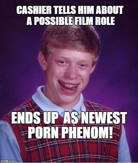 CASHIER TELLS HIM ABOUT A POSSIBLE FILM ROLE ENDS UP  AS NEWEST PORN PHENOM! | made w/ Imgflip meme maker