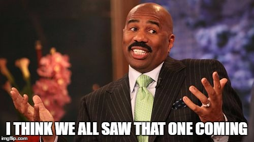 Steve Harvey Meme | I THINK WE ALL SAW THAT ONE COMING | image tagged in memes,steve harvey | made w/ Imgflip meme maker