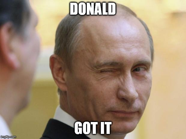 UNCLE PUTIN 3 | DONALD GOT IT | image tagged in uncle putin 3 | made w/ Imgflip meme maker