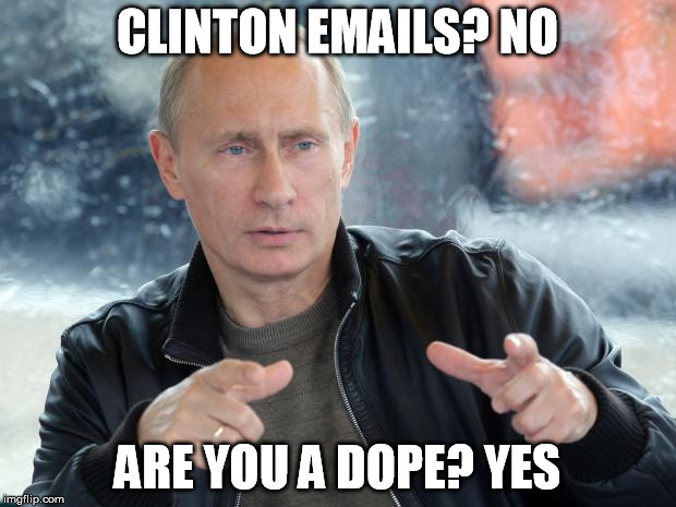 Clinton emails? No |  CLINTON EMAILS? NO; ARE YOU A DOPE? YES | image tagged in pun putin,hillary clinton,hillary clinton emails,russia blood doping,donald trump | made w/ Imgflip meme maker